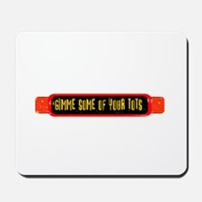 Gimme Some of Your Tots Mousepad