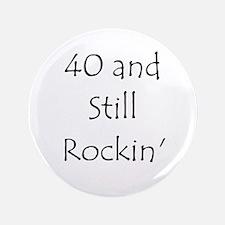 """40 And Still Rockin' 3.5"""" Button"""