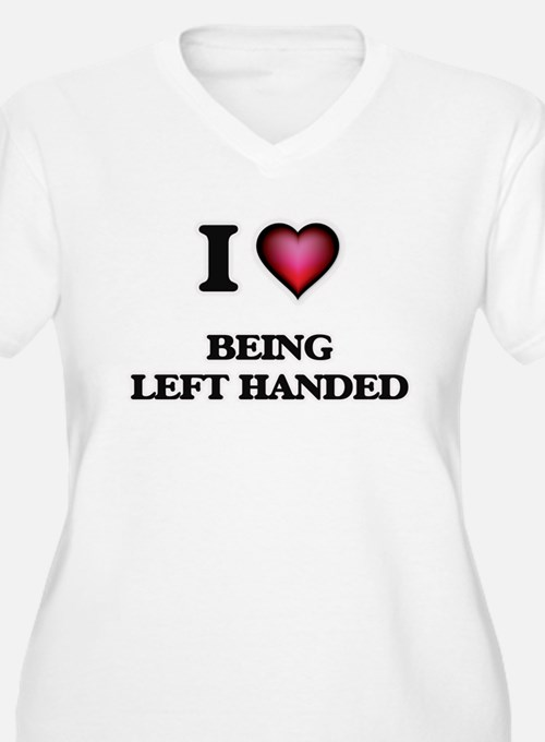I Love Being Left Handed Plus Size T-Shirt