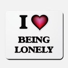 I Love Being Lonely Mousepad