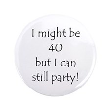 """40 But Can Still Party! 3.5"""" Button"""