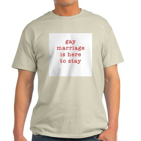 """Gay marriage is here to stay"" Ash Grey T-Shirt"