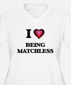 I Love Being Matchless Plus Size T-Shirt
