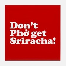 Dont Pho get Sriracha! Tile Coaster
