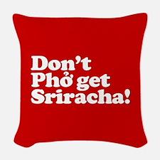 Dont Pho get Sriracha! Woven Throw Pillow