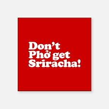 Dont Pho get Sriracha! Sticker