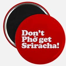 Dont Pho get Sriracha! Magnets