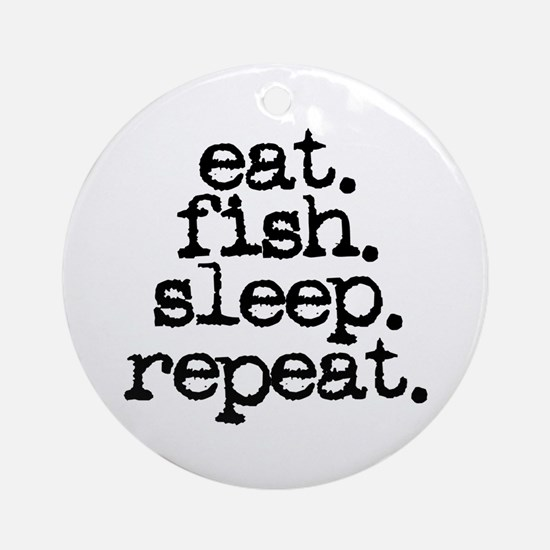 eat. fish. sleep. repeat. Ornament (Round)