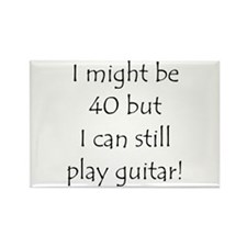 40 And Can Still Play Guitar Rectangle Magnet