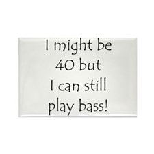 40 And Can Still Play Bass! Rectangle Magnet