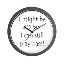 40 And Can Still Play Bass! Wall Clock