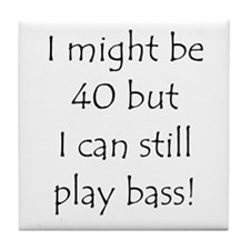 40 And Can Still Play Bass! Tile Coaster