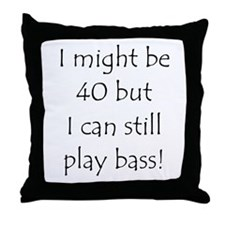 40 And Can Still Play Bass! Throw Pillow