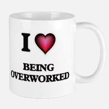 I Love Being Overworked Mugs