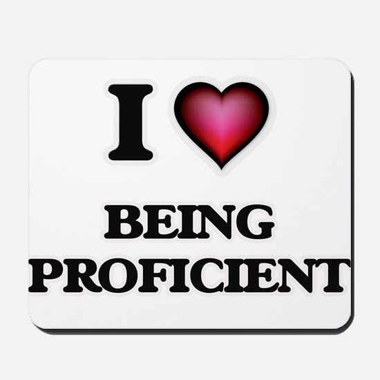 I Love Being Proficient Mousepad