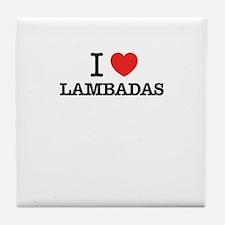 I Love LAMBADAS Tile Coaster