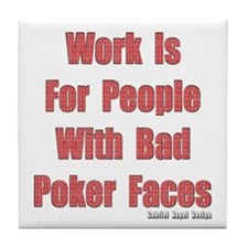 Work is for People with Bad Poker Faces Tile Coast
