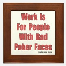Work is for People with Bad Poker Faces Framed Til