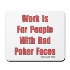 Work is for People with Bad Poker Faces Mousepad