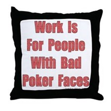 Work is for People with Bad Poker Faces Throw Pill