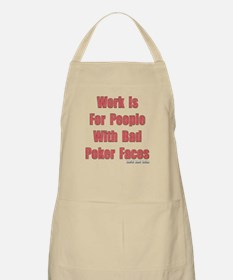 Work is for People with Bad Poker Faces BBQ Apron