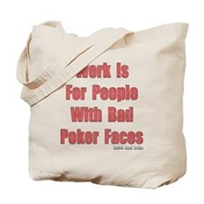 Work is for People with Bad Poker Faces Tote Bag