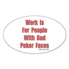 Work is for People with Bad Poker Faces Decal