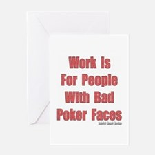Work is for People with Bad Poker Faces Greeting C