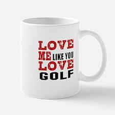 Love Me Like You Love Golf Mug