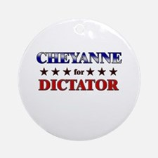 CHEYANNE for dictator Ornament (Round)