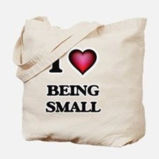 I love Being Small Tote Bag