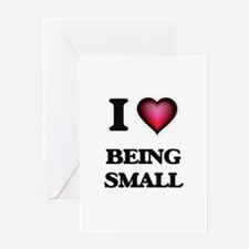 I love Being Small Greeting Cards