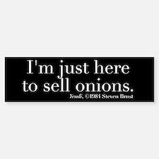 Just Here to Sell Onions Bumper Bumper Bumper Sticker