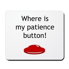 Patience...now! Mousepad