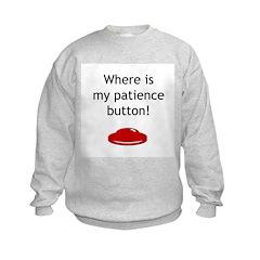 Patience...now! Sweatshirt