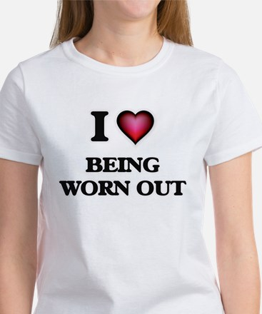 I love Being Worn-Out T-Shirt
