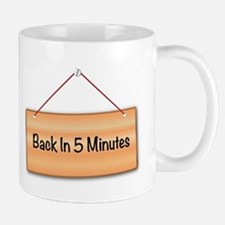 Back In 5 Minutes Mugs