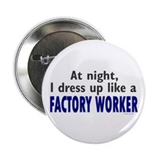 """Dress Up Like A Factory Worker (Night) 2.25"""" Butto"""