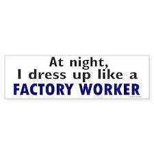 Dress Up Like A Factory Worker (Night) Bumper Sticker