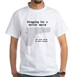 Blogging for a better world White T-Shirt