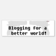 Blogging for a better world Bumper Bumper Bumper Sticker
