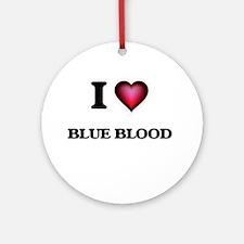 I Love Blue Blood Round Ornament