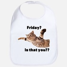 Friday? is that you? Bib