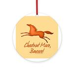 Chestnut Mare, Beware! Ornament (Round)