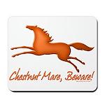 Chestnut Mare, Beware! Mousepad