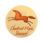 "Chestnut Mare, Beware! 3.5"" Button"