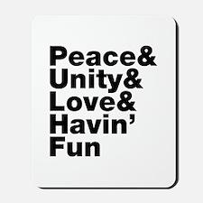 Peace & Unity & Love & Havin Fun Mousepad