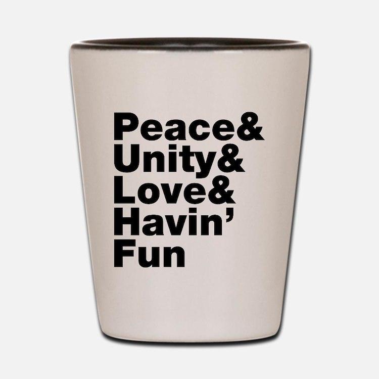 Peace & Unity & Love & Havin Fun Shot Glass