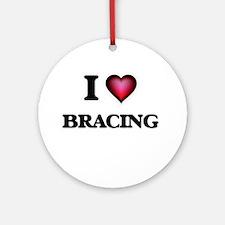 I Love Bracing Round Ornament