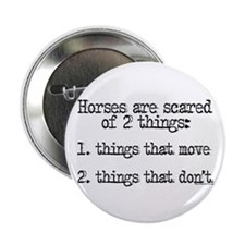 """Horses are scared of 2 things 2.25"""" Button"""